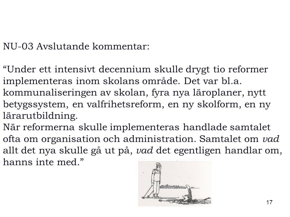 17 NU-03 Avslutande kommentar: Under ett intensivt decennium skulle drygt tio reformer implementeras inom skolans område.