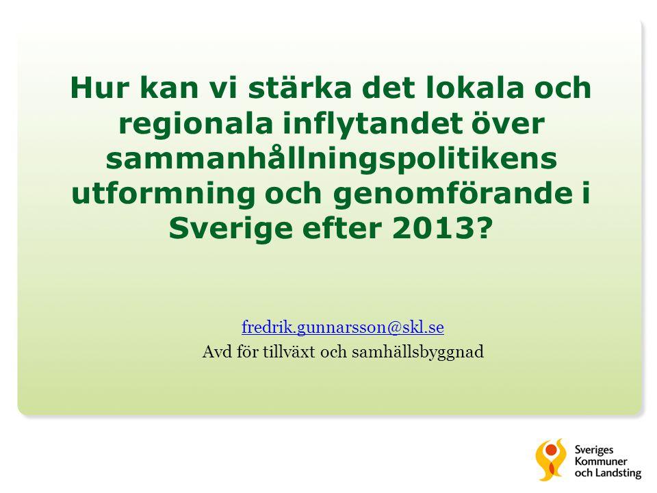 Hur kan vi stärka det lokala och regionala inflytandet över sammanhållningspolitikens utformning och genomförande i Sverige efter 2013.