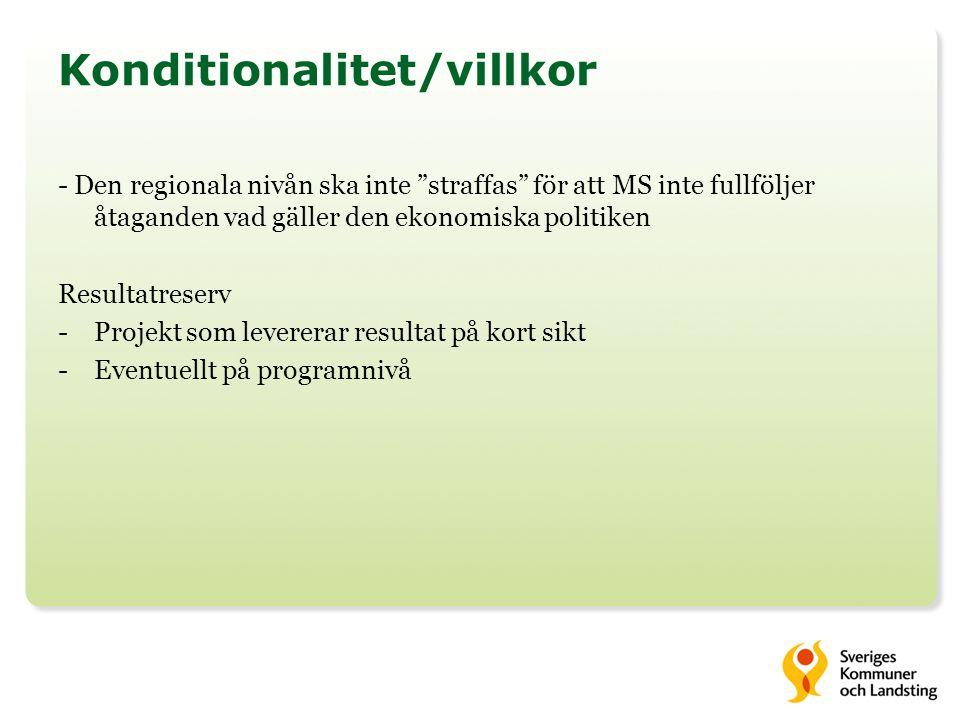 Konditionalitet/villkor - Den regionala nivån ska inte straffas för att MS inte fullföljer åtaganden vad gäller den ekonomiska politiken Resultatreserv -Projekt som levererar resultat på kort sikt -Eventuellt på programnivå