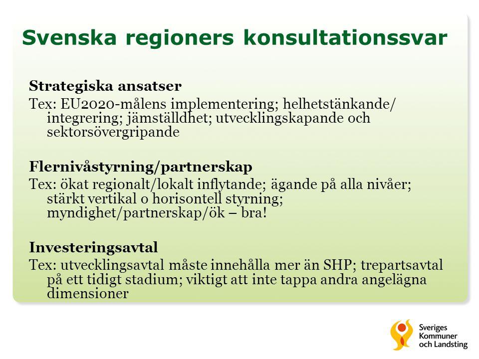 Svenska regioners konsultationssvar Strategiska ansatser Tex: EU2020-målens implementering; helhetstänkande/ integrering; jämställdhet; utvecklingskapande och sektorsövergripande Flernivåstyrning/partnerskap Tex: ökat regionalt/lokalt inflytande; ägande på alla nivåer; stärkt vertikal o horisontell styrning; myndighet/partnerskap/ök – bra.