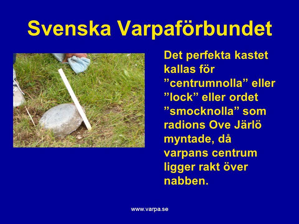 """www.varpa.se Svenska Varpaförbundet Det perfekta kastet kallas för """"centrumnolla"""" eller """"lock"""" eller ordet """"smocknolla"""" som radions Ove Järlö myntade,"""