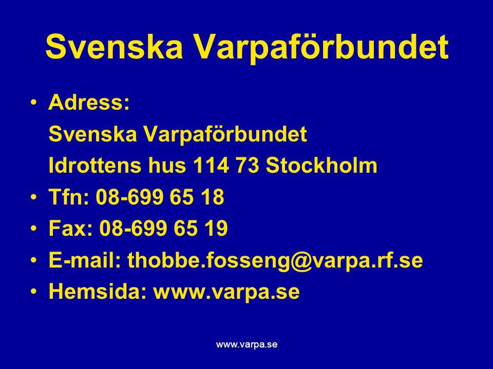 www.varpa.se Svenska Varpaförbundet Adress: Svenska Varpaförbundet Idrottens hus 114 73 Stockholm Tfn: 08-699 65 18 Fax: 08-699 65 19 E-mail: thobbe.f