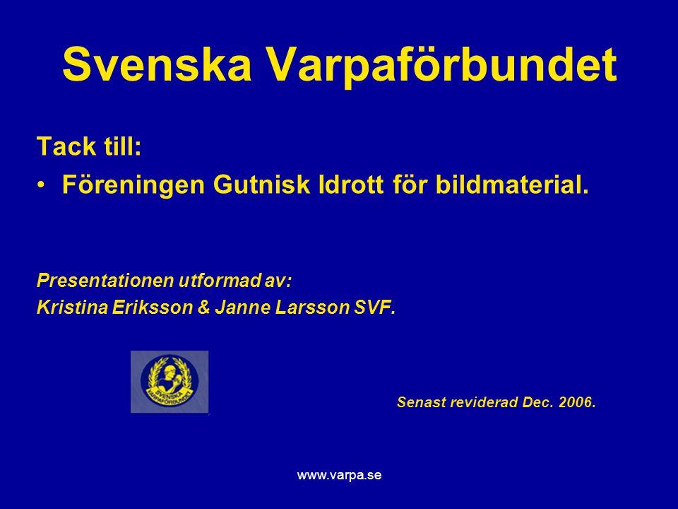 www.varpa.se Svenska Varpaförbundet Tack till: Föreningen Gutnisk Idrott för bildmaterial. Presentationen utformad av: Kristina Eriksson & Janne Larss