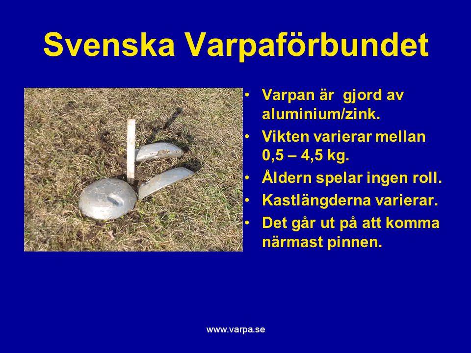 www.varpa.se Svenska Varpaförbundet Varpan är gjord av aluminium/zink. Vikten varierar mellan 0,5 – 4,5 kg. Åldern spelar ingen roll. Kastlängderna va