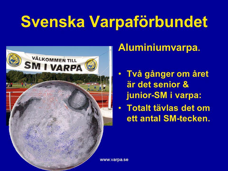 www.varpa.se Svenska Varpaförbundet Aluminiumvarpa. Två gånger om året är det senior & junior-SM i varpa: Totalt tävlas det om ett antal SM-tecken.