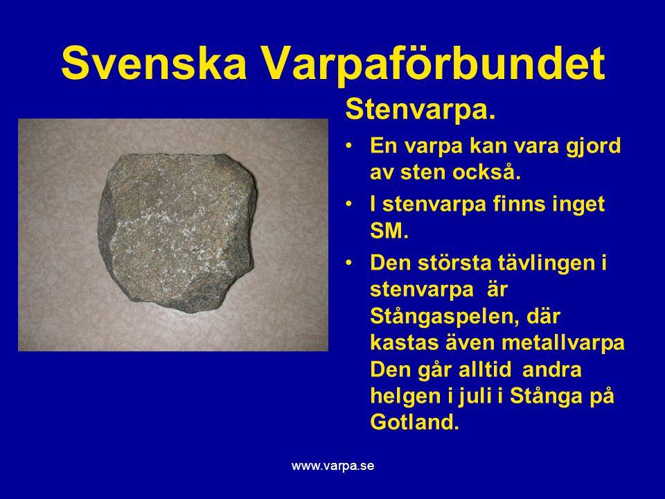 www.varpa.se Svenska Varpaförbundet Stenvarpa. En varpa kan vara gjord av sten också. I stenvarpa finns inget SM. Den största tävlingen i stenvarpa är