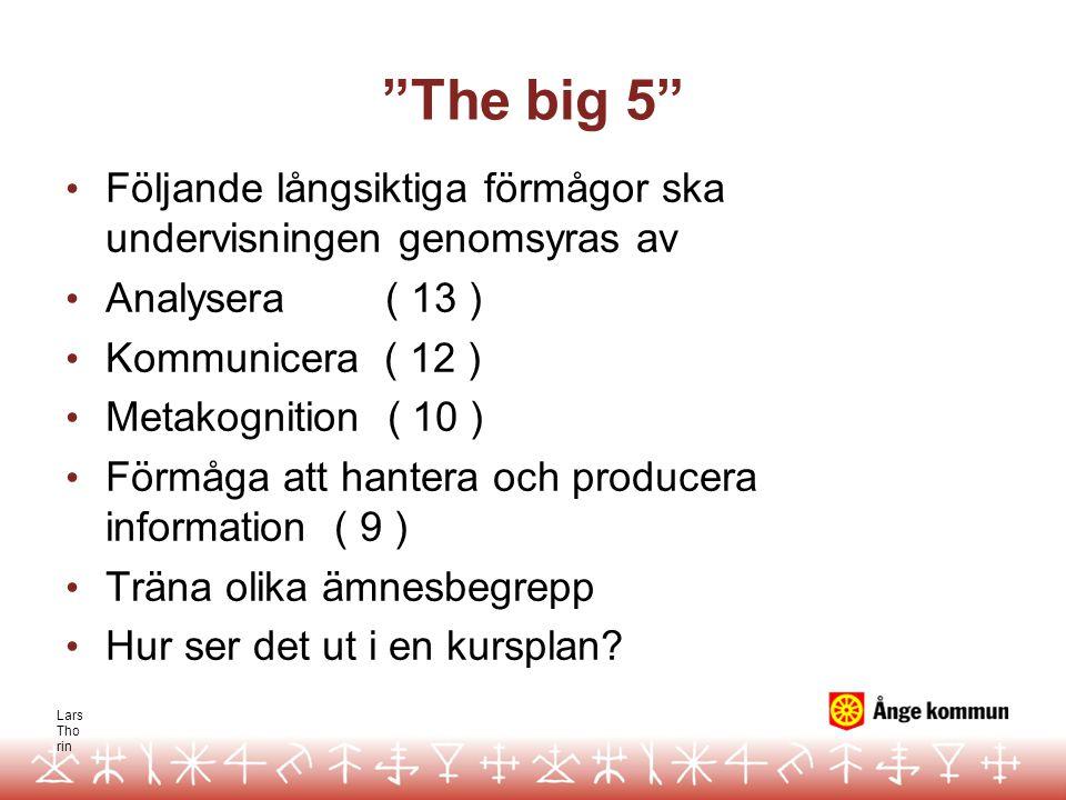 """Lars Tho rin """"The big 5"""" Följande långsiktiga förmågor ska undervisningen genomsyras av Analysera( 13 ) Kommunicera ( 12 ) Metakognition ( 10 ) Förmåg"""