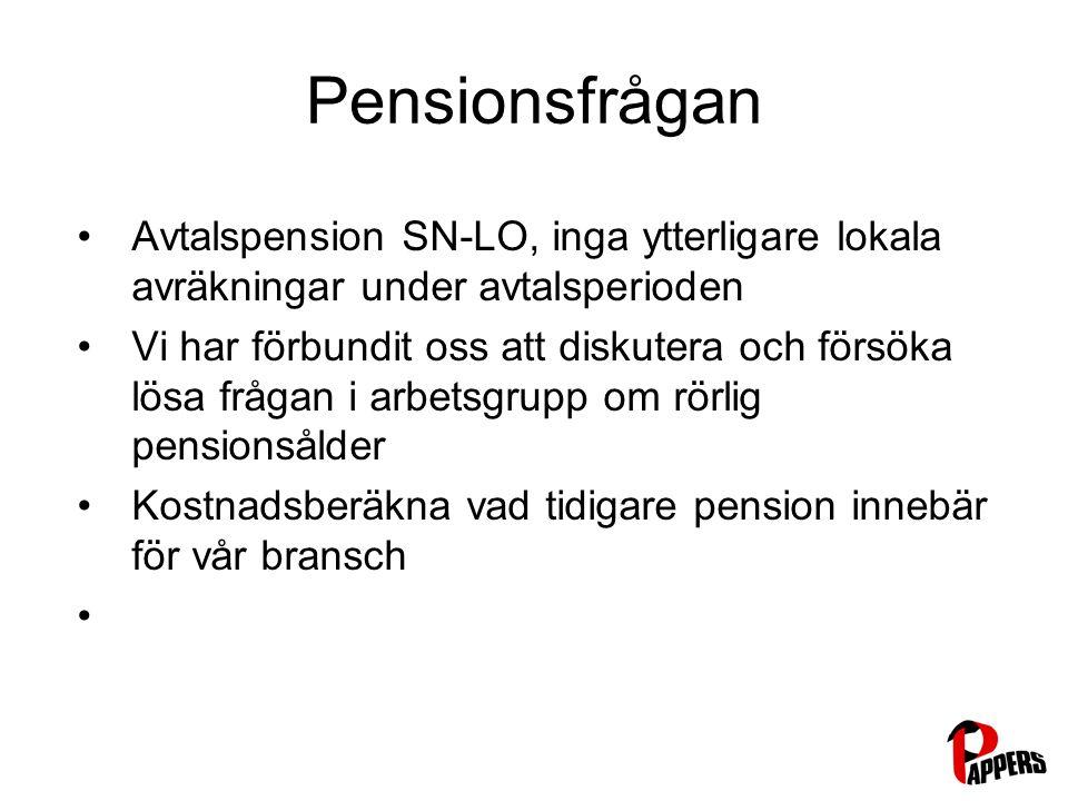 Pensionsfrågan Avtalspension SN-LO, inga ytterligare lokala avräkningar under avtalsperioden Vi har förbundit oss att diskutera och försöka lösa frågan i arbetsgrupp om rörlig pensionsålder Kostnadsberäkna vad tidigare pension innebär för vår bransch