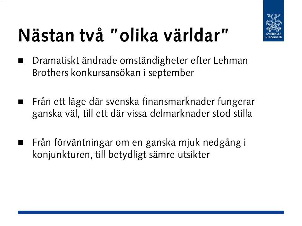 """Nästan två """"olika världar"""" Dramatiskt ändrade omständigheter efter Lehman Brothers konkursansökan i september Från ett läge där svenska finansmarknade"""
