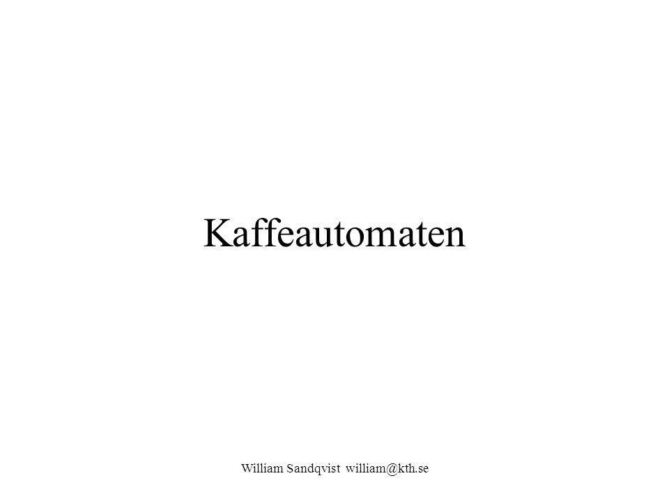 William Sandqvist william@kth.se Kaffeautomaten