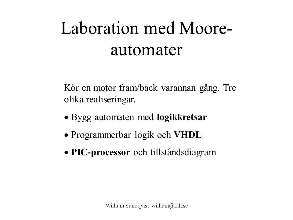 William Sandqvist william@kth.se Laboration med Moore- automater Kör en motor fram/back varannan gång. Tre olika realiseringar.  Bygg automaten med l