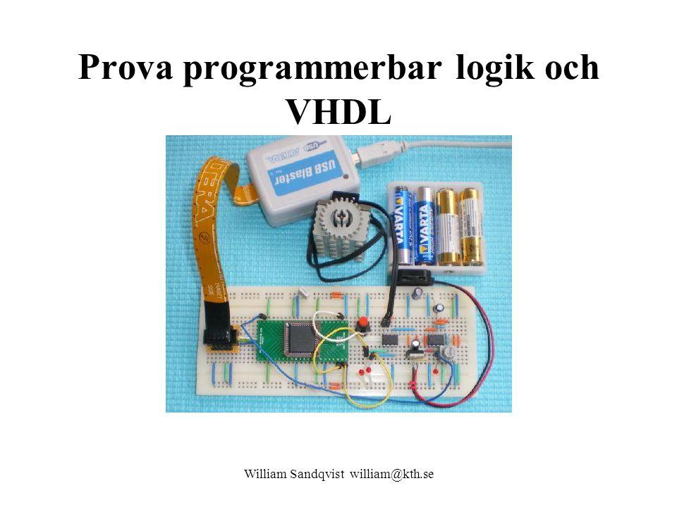 Prova programmerbar logik och VHDL William Sandqvist william@kth.se