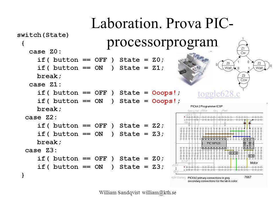 William Sandqvist william@kth.se Laboration. Prova PIC- processorprogram switch(State) { case Z0: if( button == OFF ) State = Z0; if( button == ON ) S