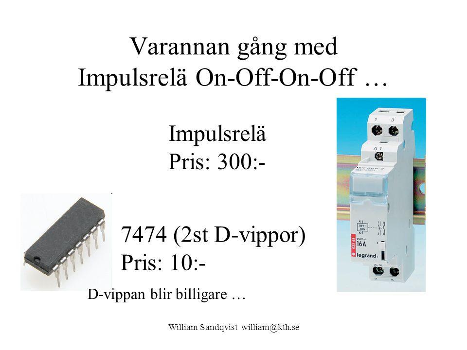 William Sandqvist william@kth.se Varannan gång med Impulsrelä On-Off-On-Off … Impulsrelä Pris: 300:- 7474 (2st D-vippor) Pris: 10:- D-vippan blir bill
