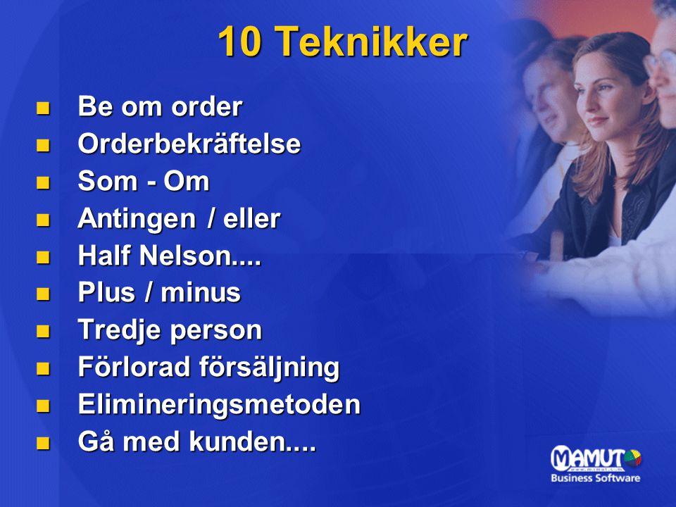 10 Teknikker Be om order Be om order Orderbekräftelse Orderbekräftelse Som - Om Som - Om Antingen / eller Antingen / eller Half Nelson....