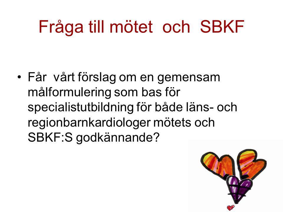 Fråga till mötet och SBKF Får vårt förslag om en gemensam målformulering som bas för specialistutbildning för både läns- och regionbarnkardiologer mötets och SBKF:S godkännande?