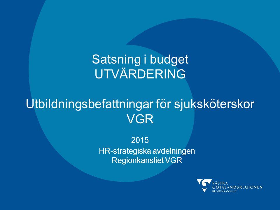 Satsning i budget UTVÄRDERING Utbildningsbefattningar för sjuksköterskor VGR 2015 HR-strategiska avdelningen Regionkansliet VGR