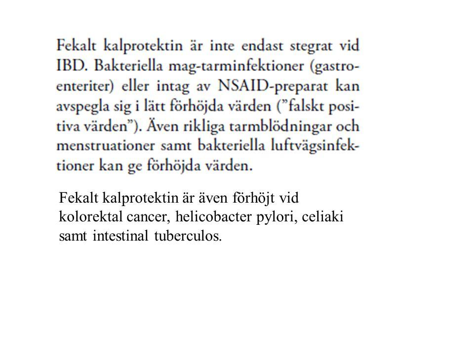 Fekalt kalprotektin är även förhöjt vid kolorektal cancer, helicobacter pylori, celiaki samt intestinal tuberculos.