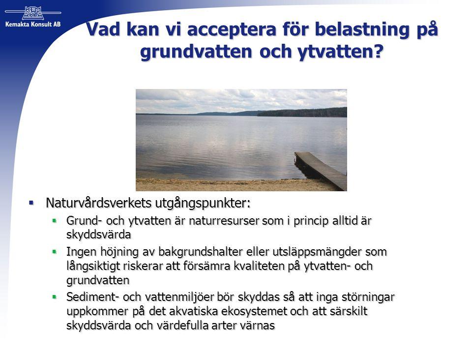 Vad kan vi acceptera för belastning på grundvatten och ytvatten?  Naturvårdsverkets utgångspunkter:  Grund- och ytvatten är naturresurser som i prin