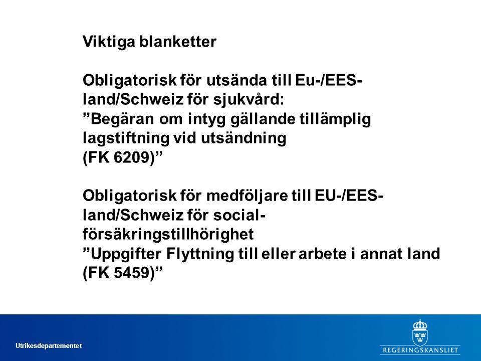 Utrikesdepartementet Viktiga blanketter Obligatorisk för utsända till Eu-/EES- land/Schweiz för sjukvård: Begäran om intyg gällande tillämplig lagstiftning vid utsändning (FK 6209) Obligatorisk för medföljare till EU-/EES- land/Schweiz för social- försäkringstillhörighet Uppgifter Flyttning till eller arbete i annat land (FK 5459)