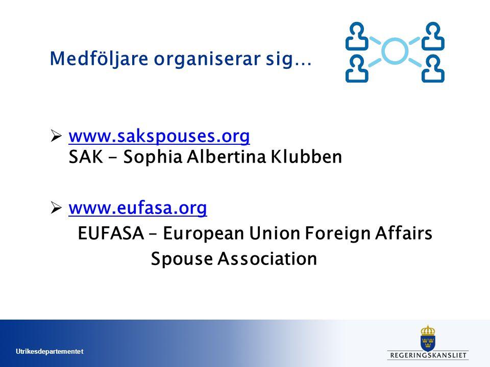 Utrikesdepartementet Medföljare organiserar sig…  www.sakspouses.org SAK - Sophia Albertina Klubben www.sakspouses.org  www.eufasa.org www.eufasa.org EUFASA – European Union Foreign Affairs Spouse Association