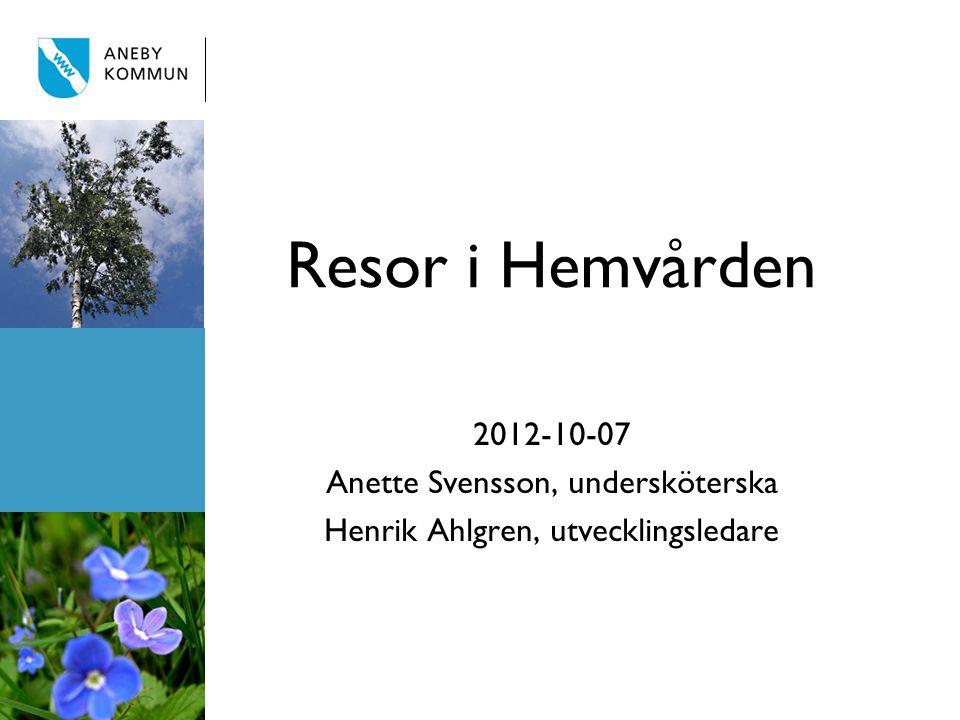 Resor i Hemvården 2012-10-07 Anette Svensson, undersköterska Henrik Ahlgren, utvecklingsledare