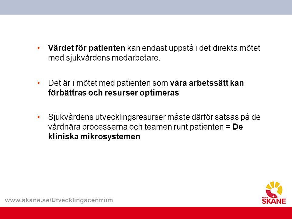 www.skane.se/Utvecklingscentrum Värdet för patienten kan endast uppstå i det direkta mötet med sjukvårdens medarbetare. Det är i mötet med patienten s