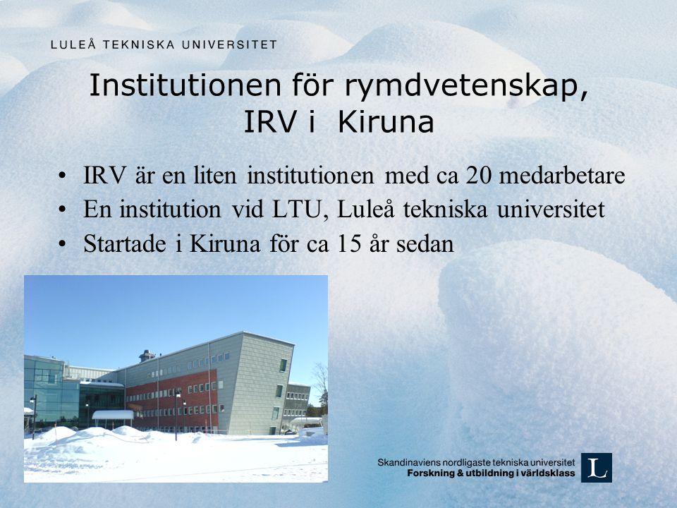 Utbildningar vid IRV 1.Civilingenjörsprogram i rymdteknik, 5 år, 3 (2,5) år LTU/Luleå + 1 (1,5) år IRV 2.Space Master Erasmus Mundus, 2 år 3.Doktorandstudier, rymdfysik, rymdteknik och atmosfärsfysik Nya utbildningar: 4.Space Environment Master Erasmus Mundus 2 år 5.Space Bachelor, 3 årig 180p startar 2008