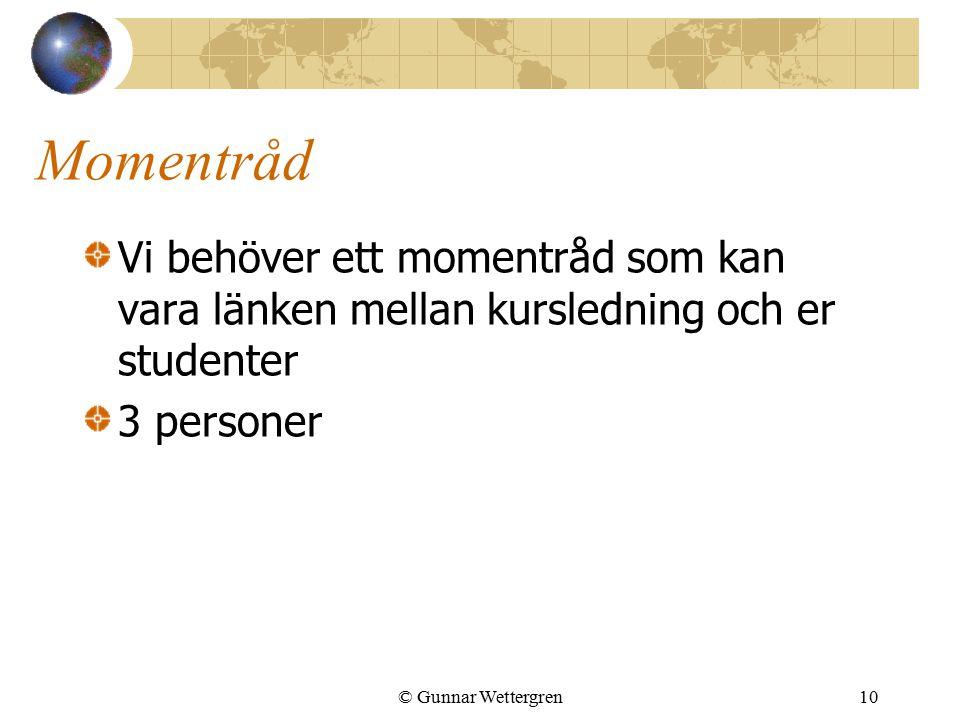 Momentråd Vi behöver ett momentråd som kan vara länken mellan kursledning och er studenter 3 personer © Gunnar Wettergren10