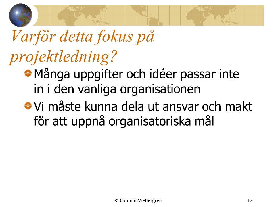 © Gunnar Wettergren12 Varför detta fokus på projektledning.