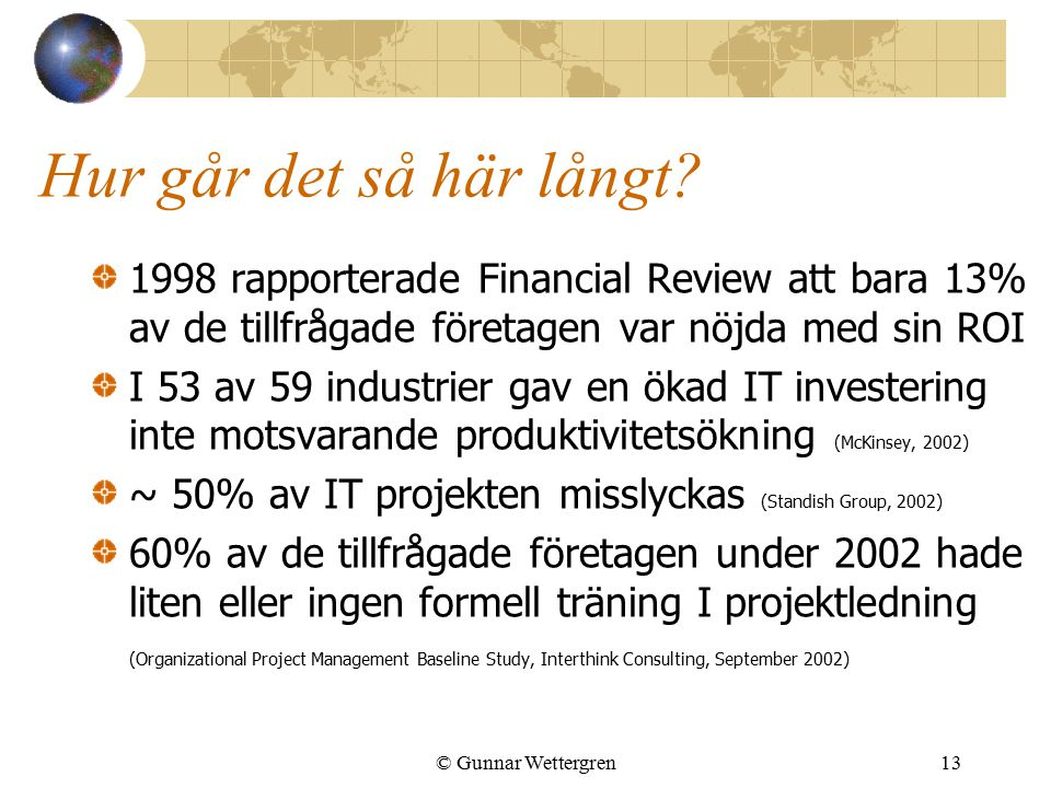 © Gunnar Wettergren13 Hur går det så här långt? 1998 rapporterade Financial Review att bara 13% av de tillfrågade företagen var nöjda med sin ROI I 53