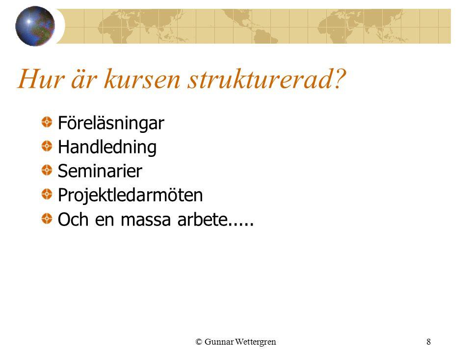 8 Hur är kursen strukturerad? Föreläsningar Handledning Seminarier Projektledarmöten Och en massa arbete.....