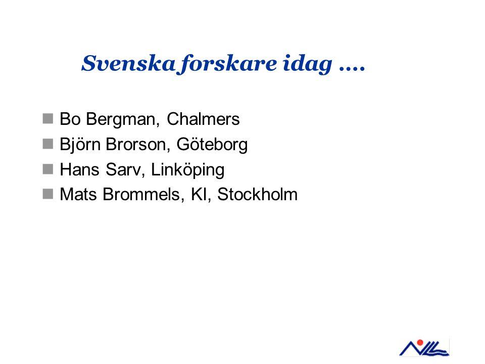 Svenska forskare idag …. Bo Bergman, Chalmers Björn Brorson, Göteborg Hans Sarv, Linköping Mats Brommels, KI, Stockholm