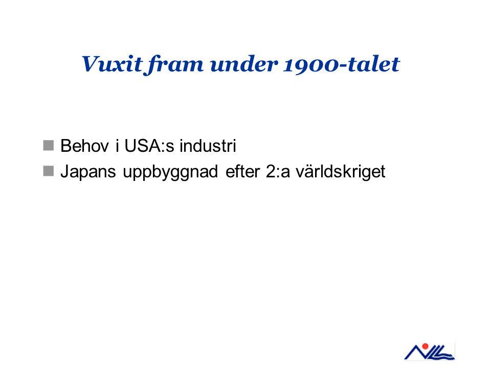 Vuxit fram under 1900-talet Behov i USA:s industri Japans uppbyggnad efter 2:a världskriget
