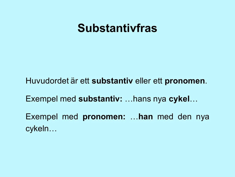 Substantivfras Huvudordet är ett substantiv eller ett pronomen.