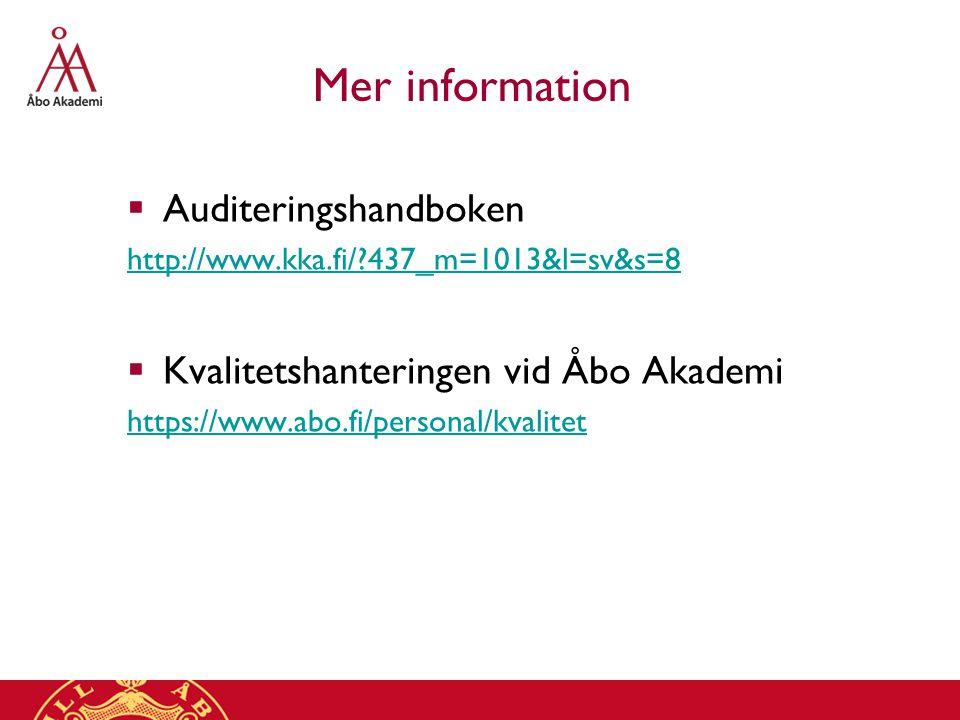 Mer information  Auditeringshandboken http://www.kka.fi/?437_m=1013&l=sv&s=8  Kvalitetshanteringen vid Åbo Akademi https://www.abo.fi/personal/kvali