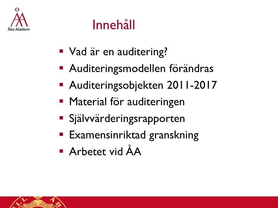 Innehåll  Vad är en auditering?  Auditeringsmodellen förändras  Auditeringsobjekten 2011-2017  Material för auditeringen  Självvärderingsrapporte