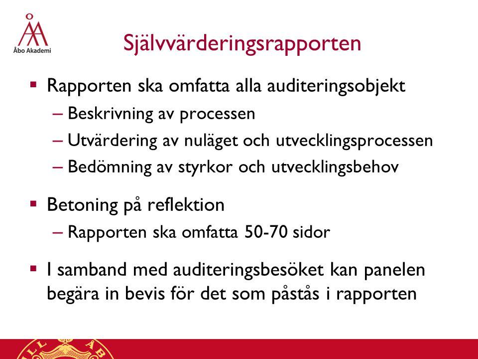 Självvärderingsrapporten  Rapporten ska omfatta alla auditeringsobjekt – Beskrivning av processen – Utvärdering av nuläget och utvecklingsprocessen –