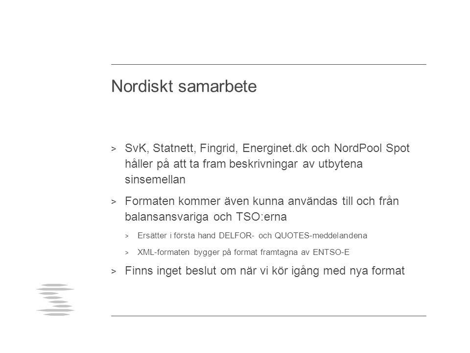 Nordiskt samarbete > SvK, Statnett, Fingrid, Energinet.dk och NordPool Spot håller på att ta fram beskrivningar av utbytena sinsemellan > Formaten kom