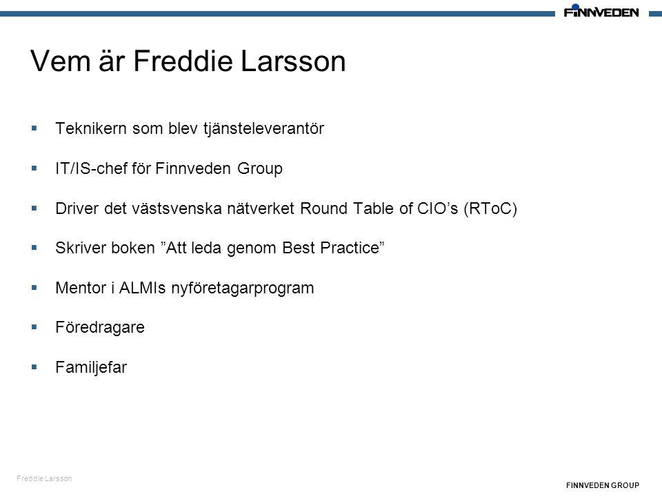 Freddie Larsson FINNVEDEN GROUP Vem är Freddie Larsson  Teknikern som blev tjänsteleverantör  IT/IS-chef för Finnveden Group  Driver det västsvensk