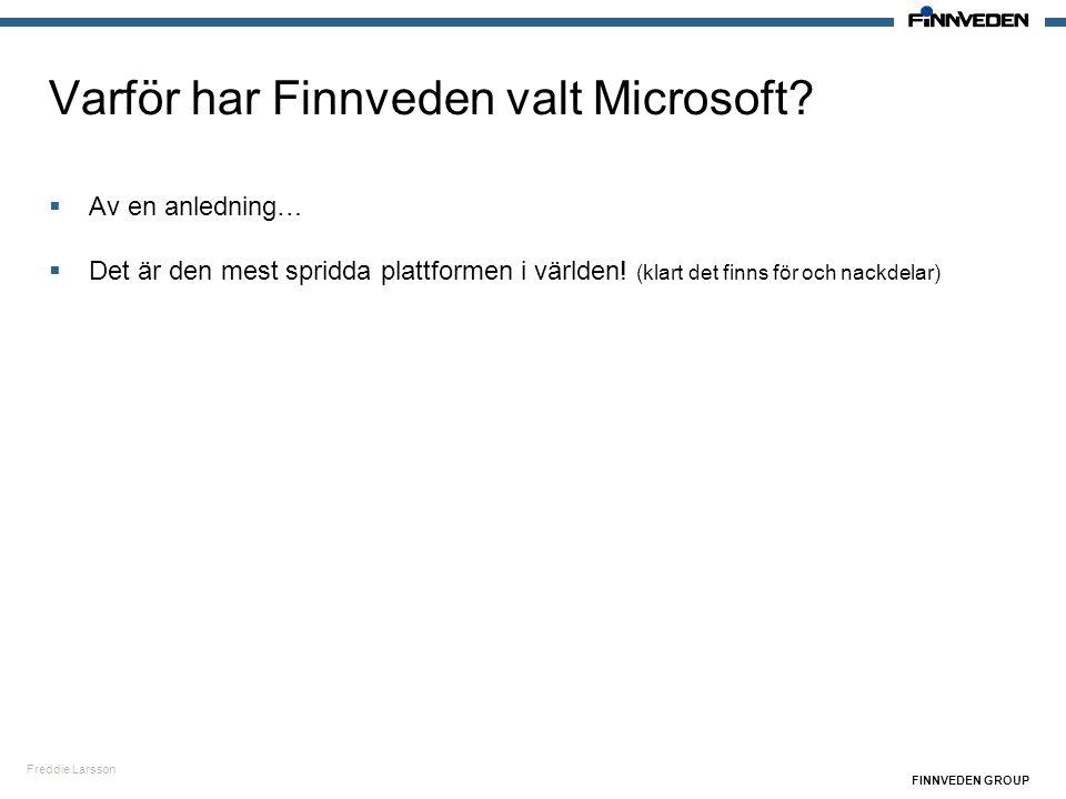 Freddie Larsson FINNVEDEN GROUP Varför har Finnveden valt Microsoft?  Av en anledning…  Det är den mest spridda plattformen i världen! (klart det fi