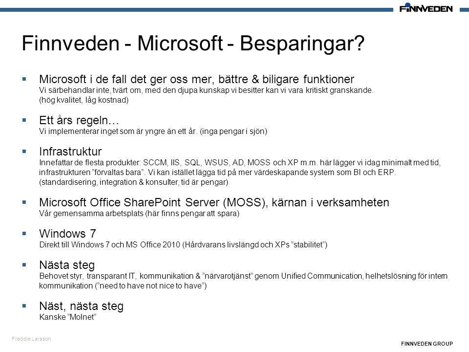 Freddie Larsson FINNVEDEN GROUP Finnveden - Microsoft - Besparingar?  Microsoft i de fall det ger oss mer, bättre & biligare funktioner Vi särbehandl