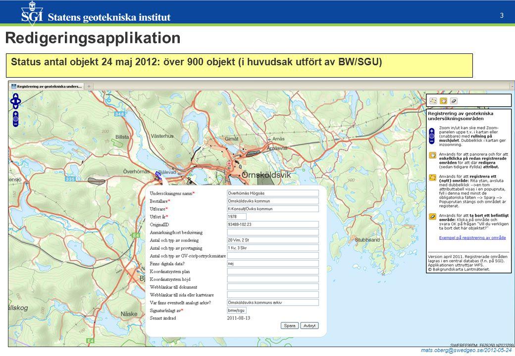 mats.oberg@swedgeo.se/2012-05-24 3 Status antal objekt 24 maj 2012: över 900 objekt (i huvudsak utfört av BW/SGU) Redigeringsapplikation