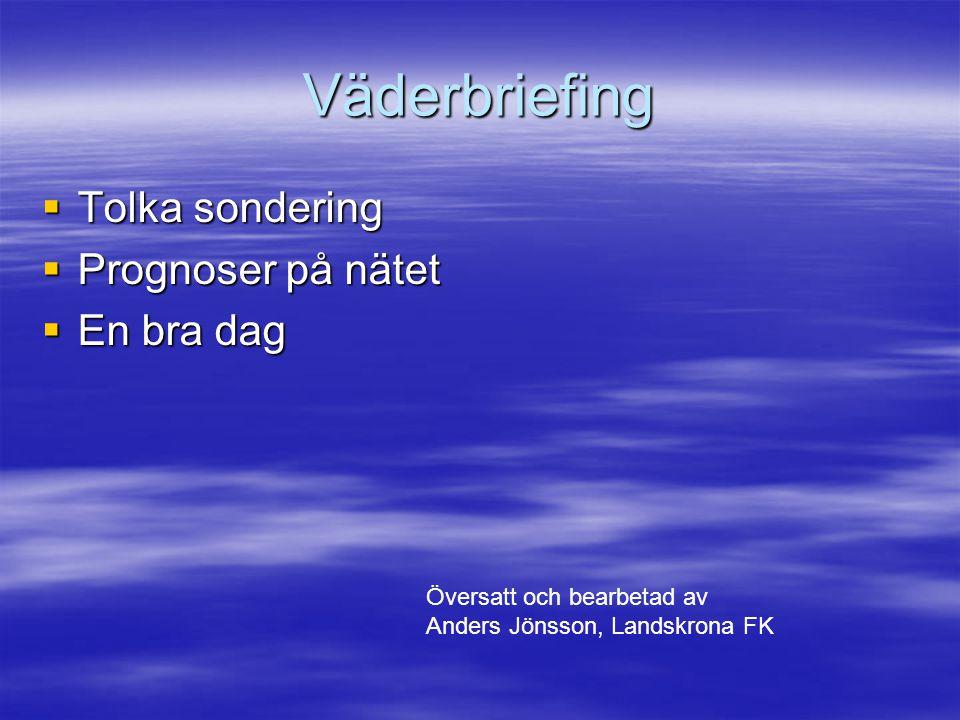 Väderbriefing  Tolka sondering  Prognoser på nätet  En bra dag Översatt och bearbetad av Anders Jönsson, Landskrona FK