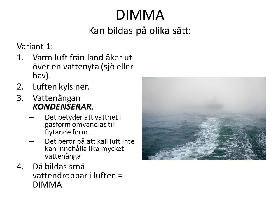 DIMMA Kan bildas på olika sätt: Variant 1: 1.Varm luft från land åker ut över en vattenyta (sjö eller hav).
