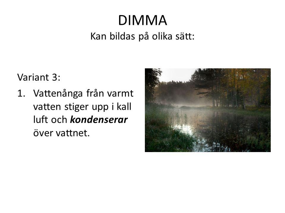 DIMMA Kan bildas på olika sätt: Variant 3: 1.Vattenånga från varmt vatten stiger upp i kall luft och kondenserar över vattnet.