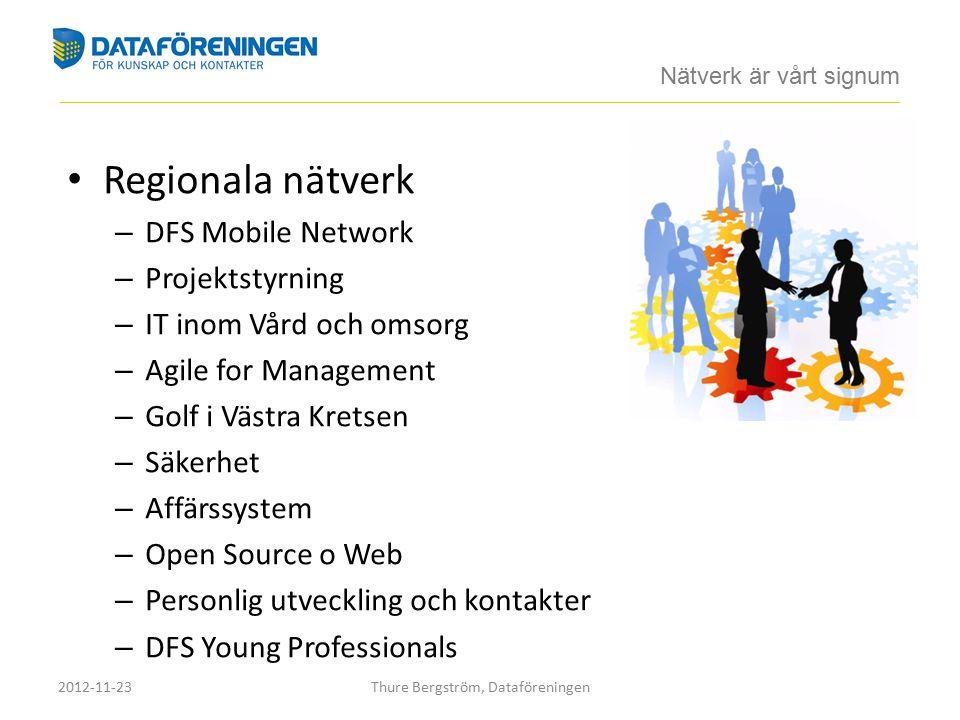 Regionala nätverk – DFS Mobile Network – Projektstyrning – IT inom Vård och omsorg – Agile for Management – Golf i Västra Kretsen – Säkerhet – Affärssystem – Open Source o Web – Personlig utveckling och kontakter – DFS Young Professionals Nätverk är vårt signum ____________________________________________________________________________________________________________________________________________ 2012-11-23Thure Bergström, Dataföreningen