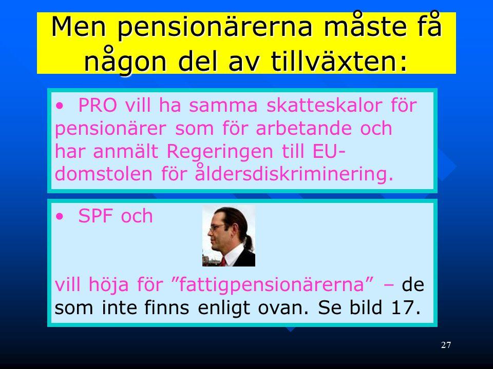 27 Men pensionärerna måste få någon del av tillväxten: PRO vill ha samma skatteskalor för pensionärer som för arbetande och har anmält Regeringen till