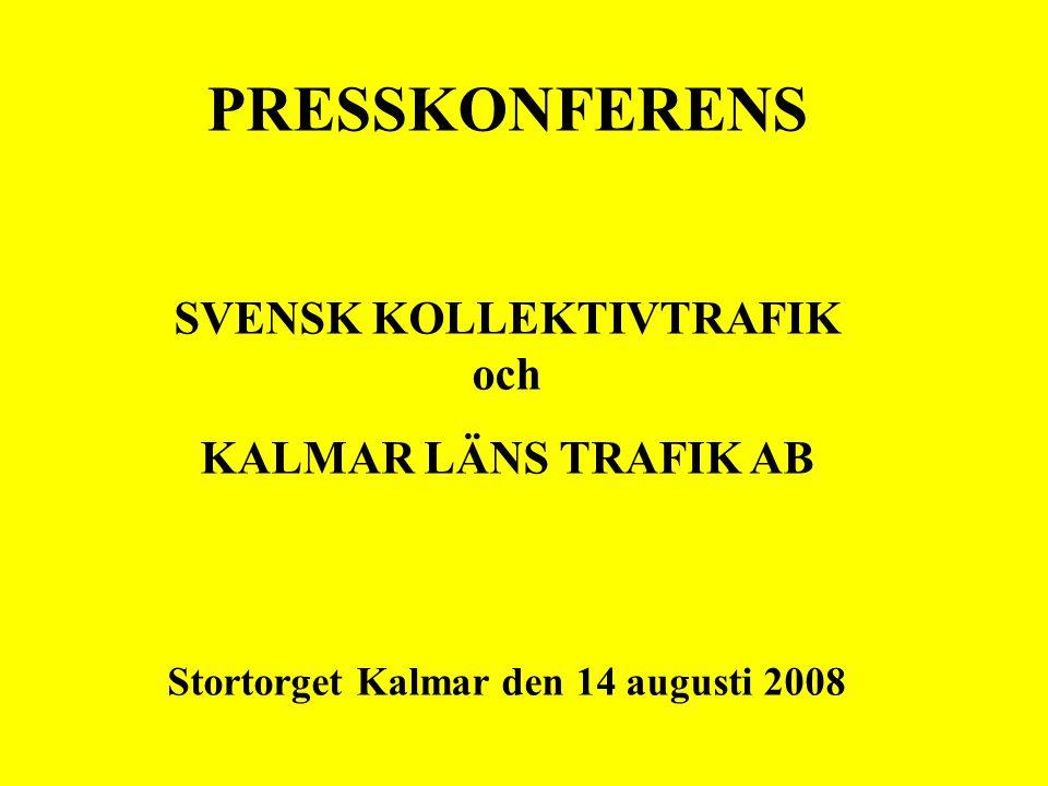 PRESSKONFERENS SVENSK KOLLEKTIVTRAFIK och KALMAR LÄNS TRAFIK AB Stortorget Kalmar den 14 augusti 2008