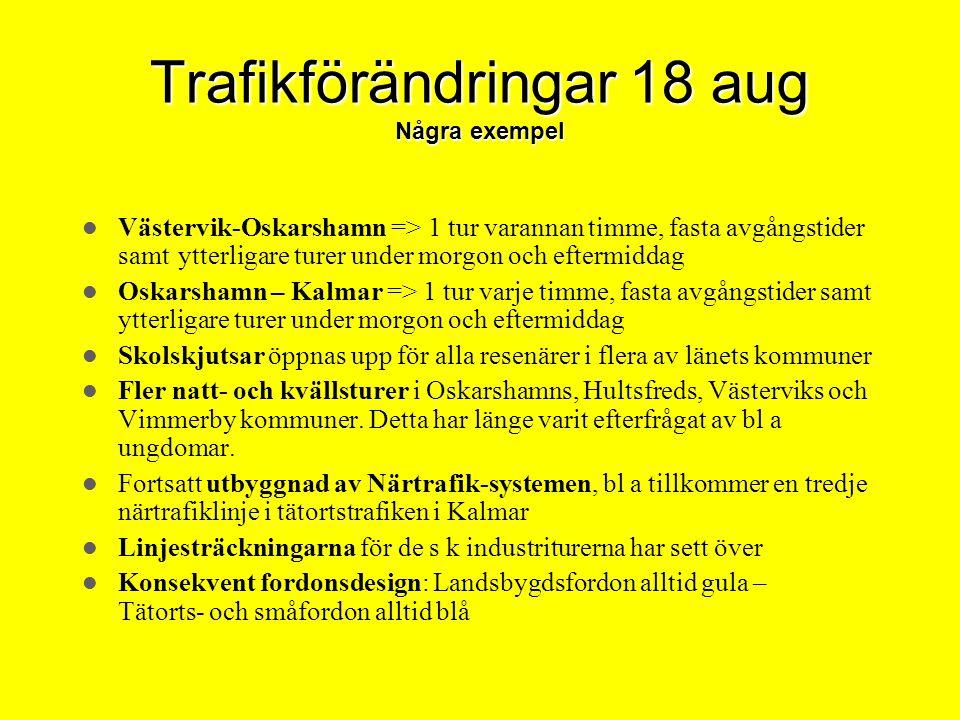 Trafikförändringar 18 aug Några exempel Västervik-Oskarshamn => 1 tur varannan timme, fasta avgångstider samt ytterligare turer under morgon och eftermiddag Oskarshamn – Kalmar => 1 tur varje timme, fasta avgångstider samt ytterligare turer under morgon och eftermiddag Skolskjutsar öppnas upp för alla resenärer i flera av länets kommuner Fler natt- och kvällsturer i Oskarshamns, Hultsfreds, Västerviks och Vimmerby kommuner.